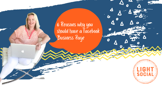 6 Reasons why YOU should have a Facebook Business Page